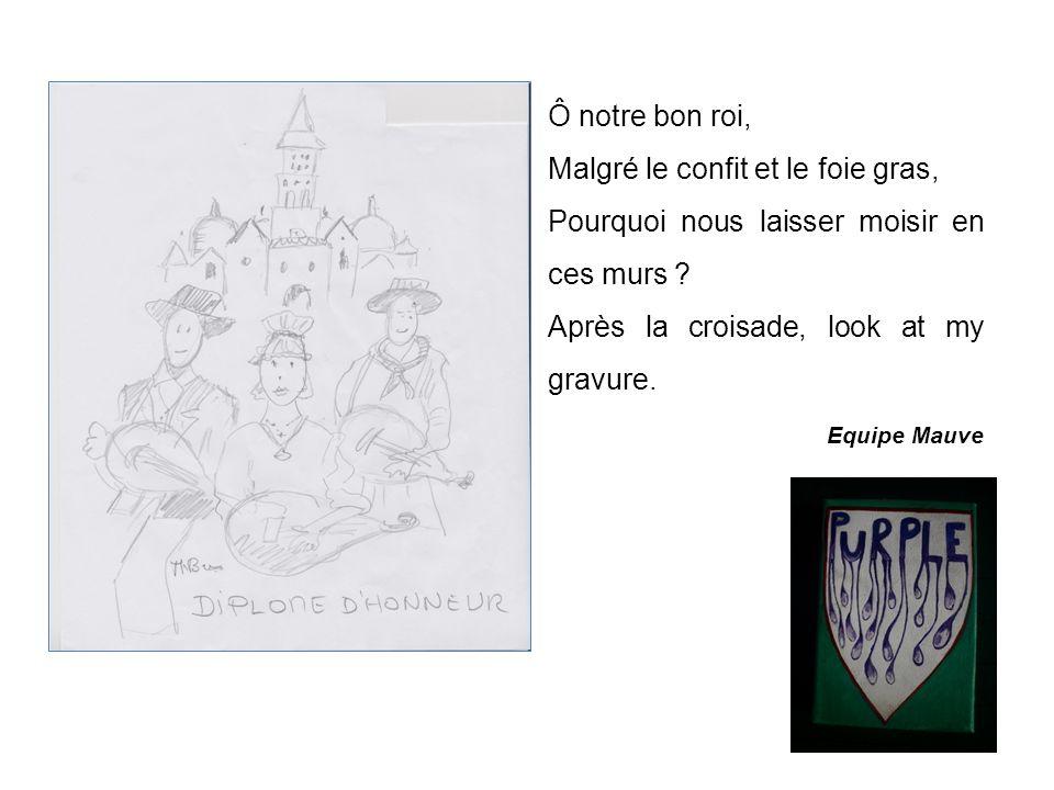 Ô notre bon roi, Malgré le confit et le foie gras, Pourquoi nous laisser moisir en ces murs .