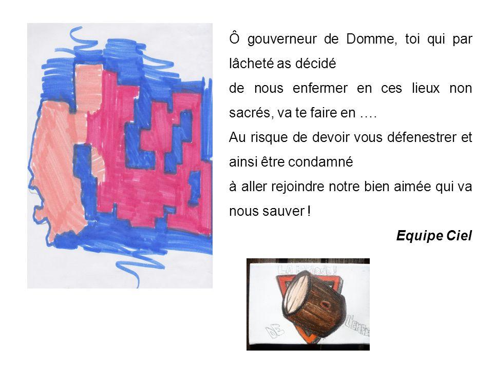 Ô gouverneur de Domme, toi qui par lâcheté as décidé de nous enfermer en ces lieux non sacrés, va te faire en ….