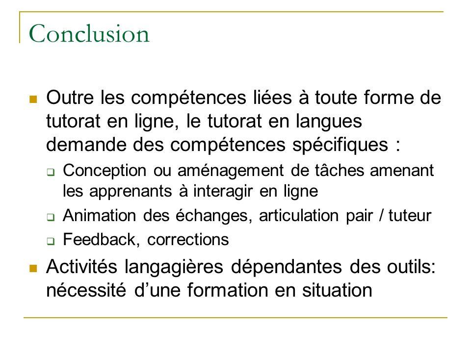 Conclusion Outre les compétences liées à toute forme de tutorat en ligne, le tutorat en langues demande des compétences spécifiques : Conception ou am