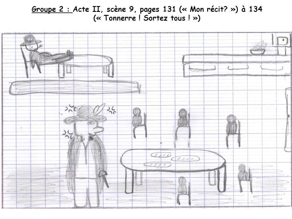 Groupe 2 : Acte II, scène 9, pages 131 (« Mon récit? ») à 134 (« Tonnerre ! Sortez tous ! »)