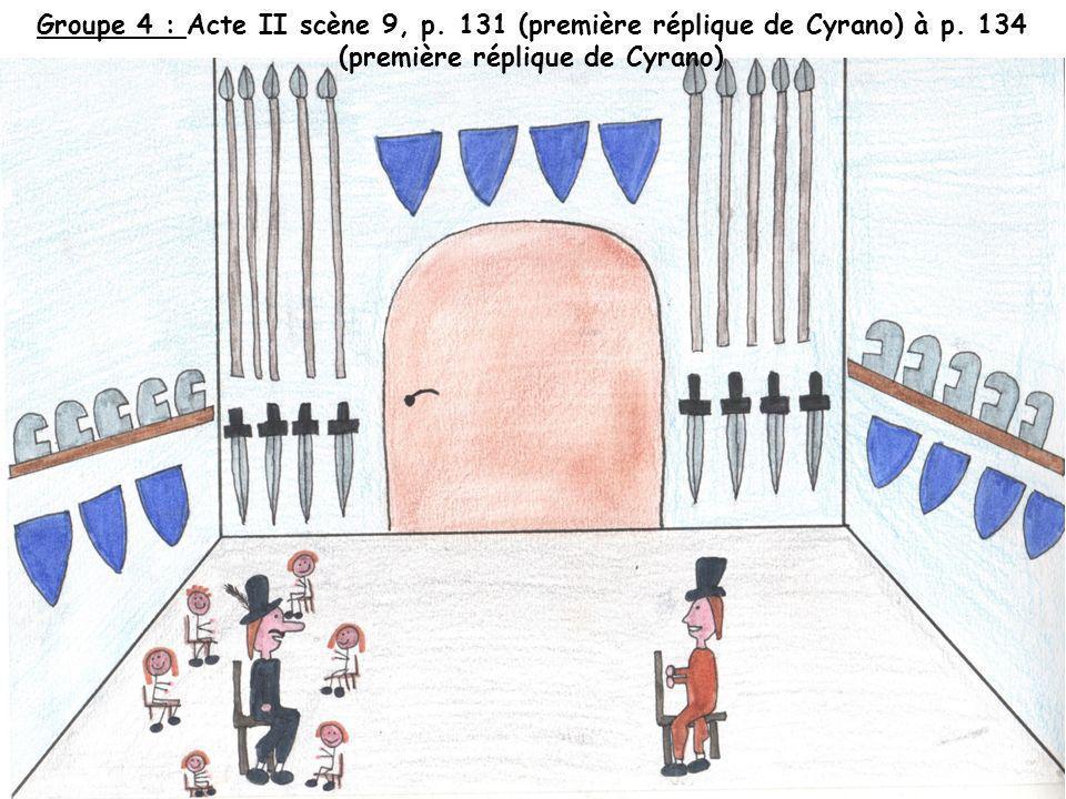 Groupe 4 : Acte II scène 9, p. 131 (première réplique de Cyrano) à p. 134 (première réplique de Cyrano)