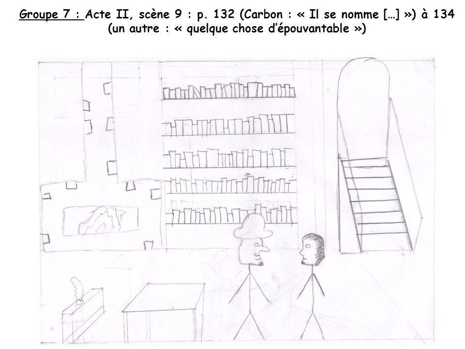 Groupe 7 : Acte II, scène 9 : p. 132 (Carbon : « Il se nomme […] ») à 134 (un autre : « quelque chose dépouvantable »)