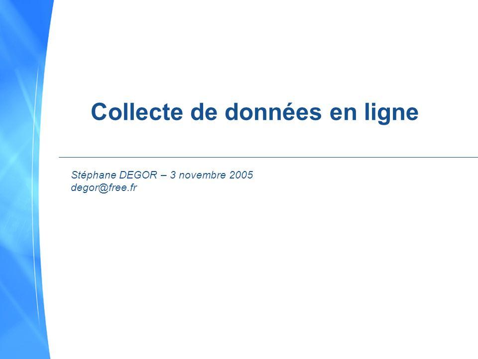 Collecte de données en ligne Stéphane DEGOR – 3 novembre 2005 degor@free.fr