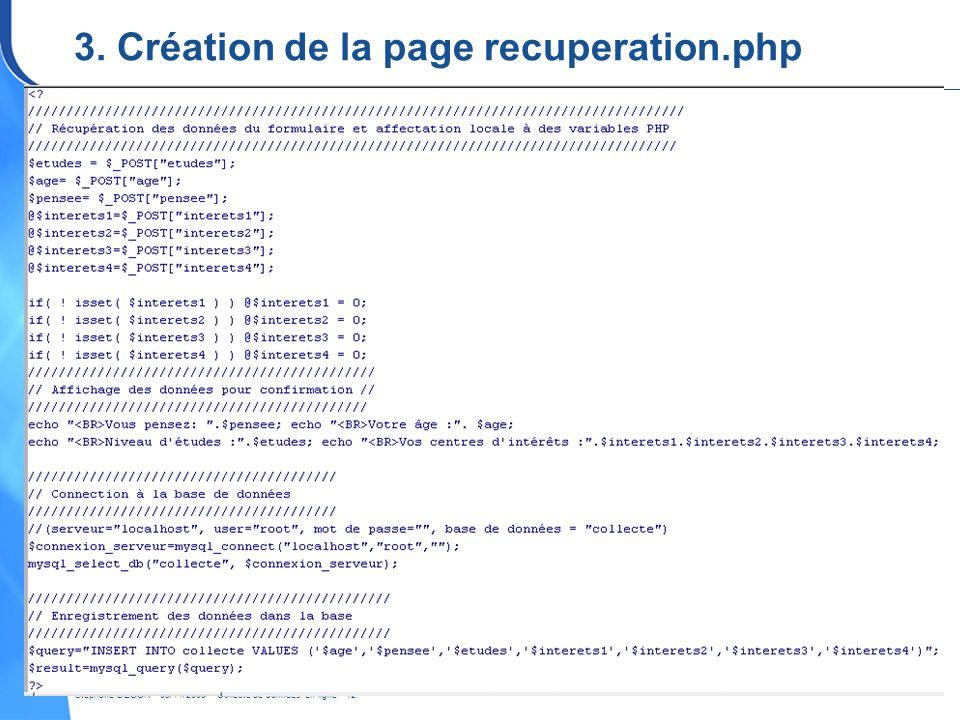 Stéphane DEGOR - 03/11/2005 – Collecte de données en ligne - 12 3. Création de la page recuperation.php Dans votre éditeur web (Frontpage, Dreamweaver
