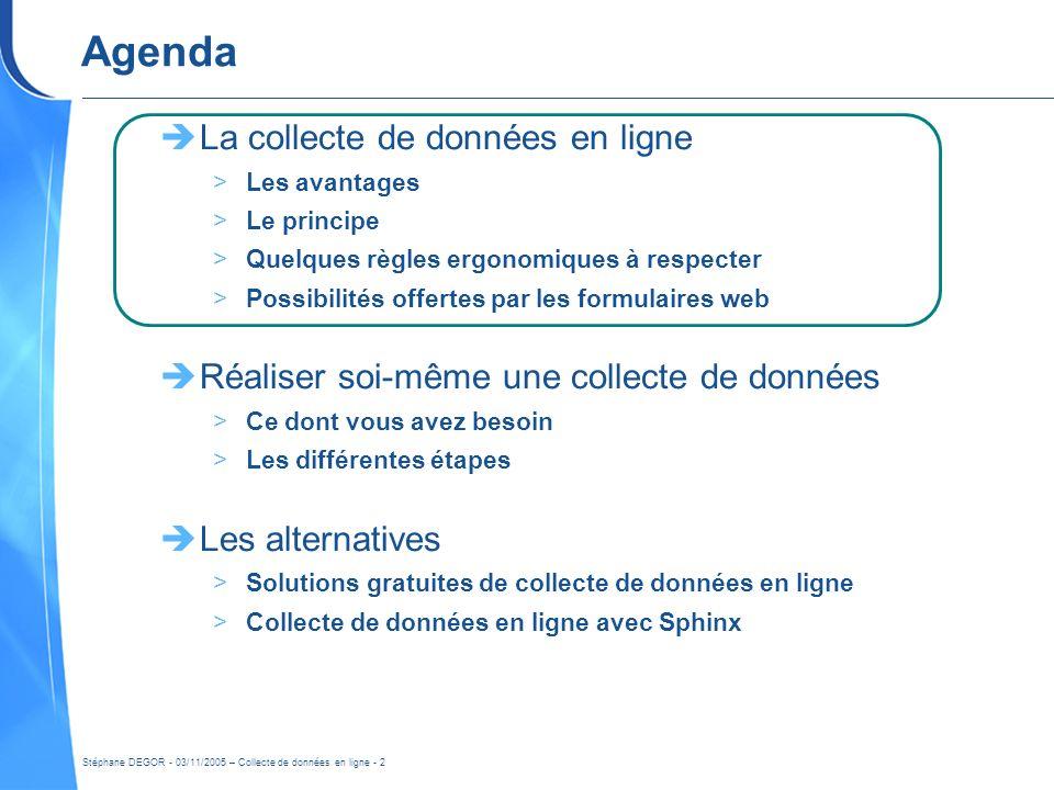 Stéphane DEGOR - 03/11/2005 – Collecte de données en ligne - 2 Agenda La collecte de données en ligne >Les avantages >Le principe >Quelques règles erg