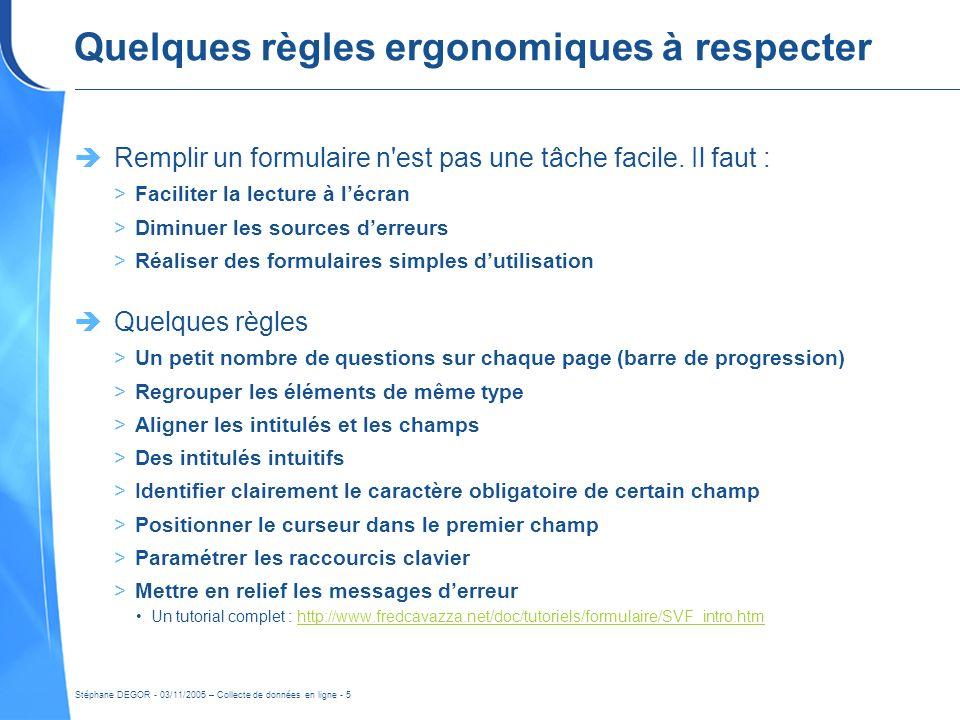 Stéphane DEGOR - 03/11/2005 – Collecte de données en ligne - 5 Quelques règles ergonomiques à respecter Remplir un formulaire n'est pas une tâche faci