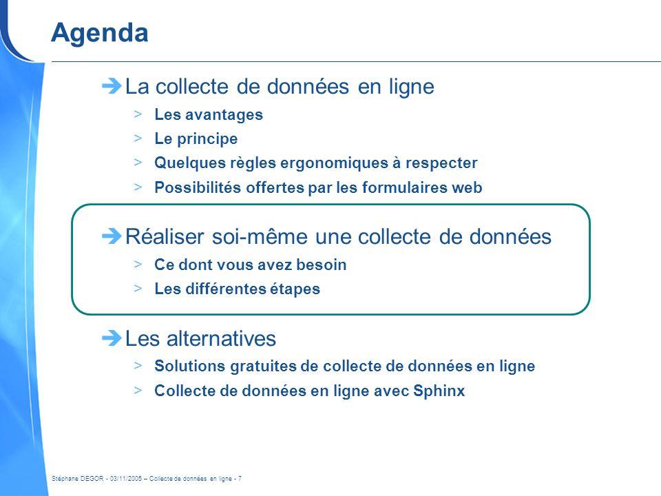 Stéphane DEGOR - 03/11/2005 – Collecte de données en ligne - 7 Agenda La collecte de données en ligne >Les avantages >Le principe >Quelques règles erg