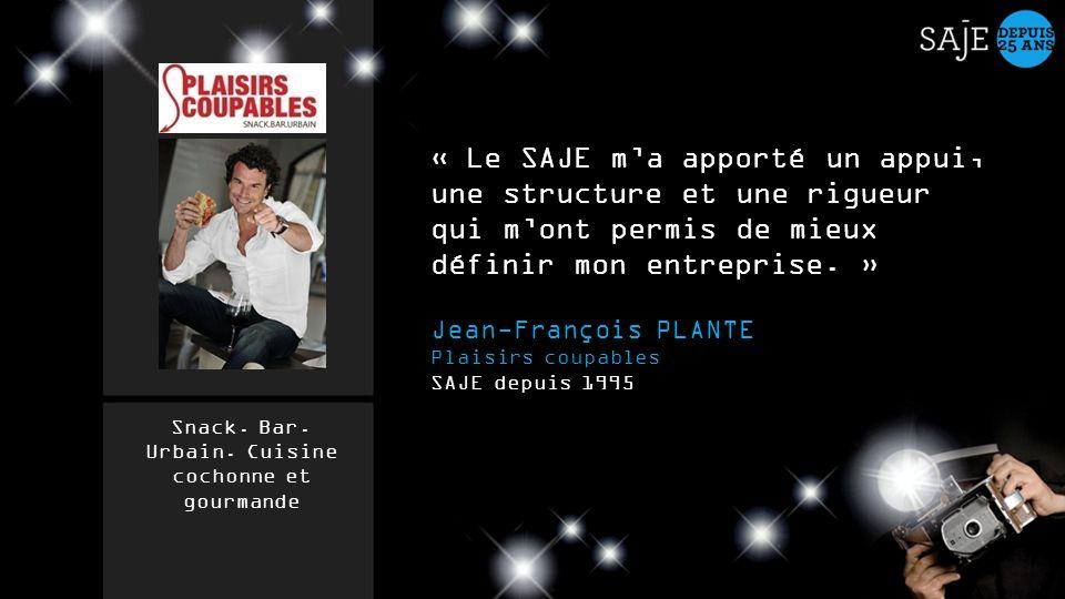 « Le SAJE ma apporté un appui, une structure et une rigueur qui mont permis de mieux définir mon entreprise. » Jean-François PLANTE Plaisirs coupables