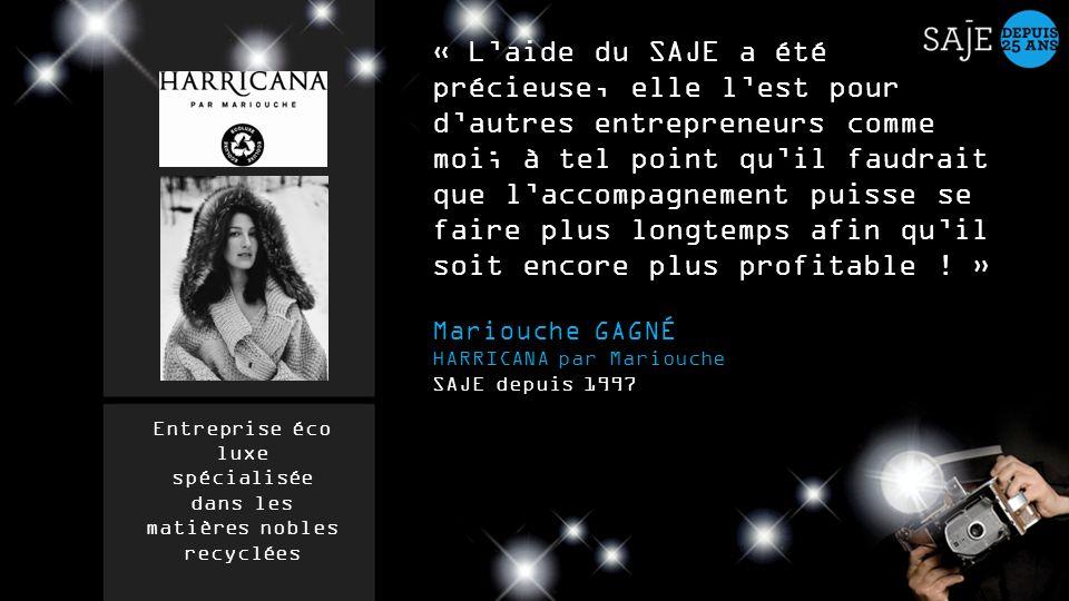« Laide du SAJE a été précieuse, elle lest pour dautres entrepreneurs comme moi; à tel point quil faudrait que laccompagnement puisse se faire plus lo