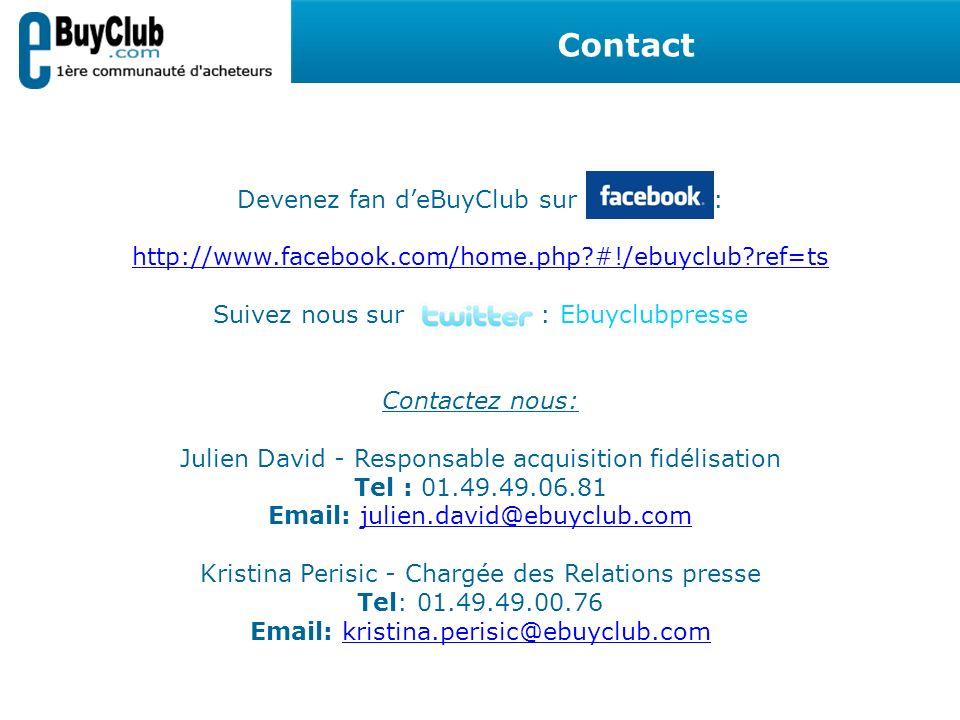 Devenez fan deBuyClub sur : http://www.facebook.com/home.php?#!/ebuyclub?ref=ts http://www.facebook.com/home.php?#!/ebuyclub?ref=ts Suivez nous sur : Ebuyclubpresse Contactez nous: Julien David - Responsable acquisition fidélisation Tel : 01.49.49.06.81 Email: julien.david@ebuyclub.comjulien.david@ebuyclub.com Kristina Perisic - Chargée des Relations presse Tel: 01.49.49.00.76 Email: kristina.perisic@ebuyclub.comkristina.perisic@ebuyclub.com Contact