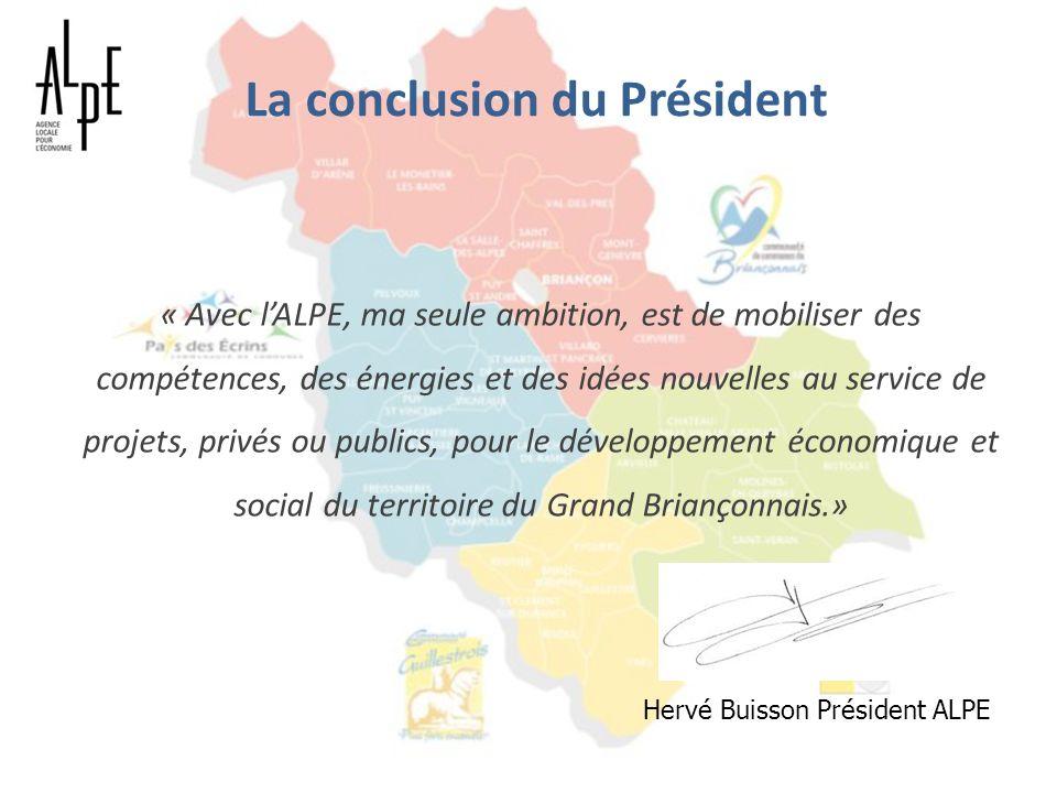 La conclusion du Président « Avec lALPE, ma seule ambition, est de mobiliser des compétences, des énergies et des idées nouvelles au service de projet