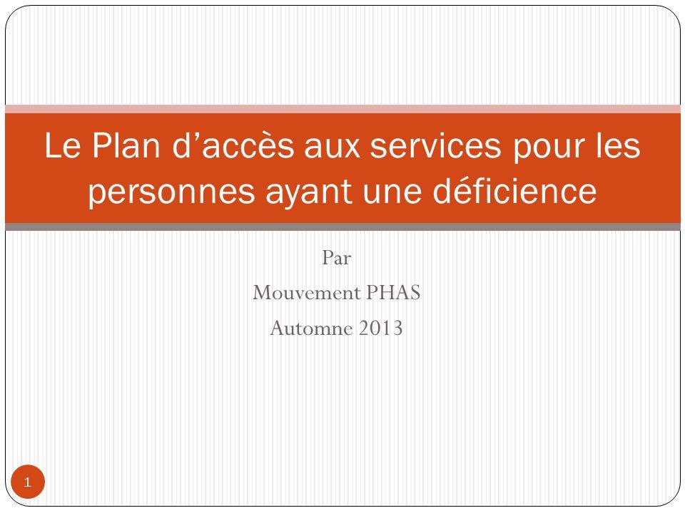 Par Mouvement PHAS Automne 2013 Le Plan daccès aux services pour les personnes ayant une déficience 1