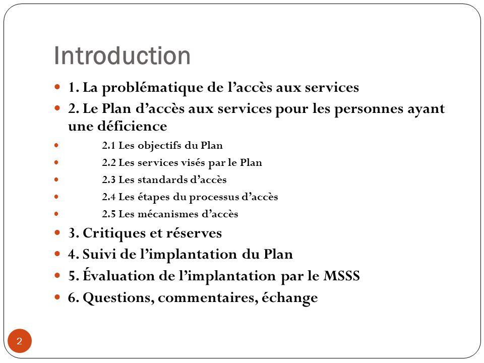 2.4 Les étapes du processus daccès Étape 1 : Accueil Étape 2 : Analyse de la demande de services Étape 3 : Réponse à la personne Étape 4 : Début des services Étape 5 : Mesures dappoint offertes aux personnes en attente de services 13