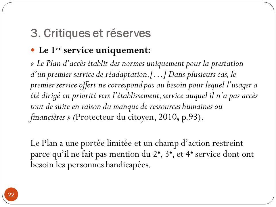 3. Critiques et réserves Le 1 er service uniquement: « Le Plan daccès établit des normes uniquement pour la prestation dun premier service de réadapta