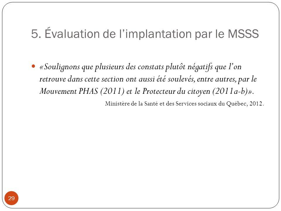 5. Évaluation de limplantation par le MSSS «Soulignons que plusieurs des constats plutôt négatifs que lon retrouve dans cette section ont aussi été so