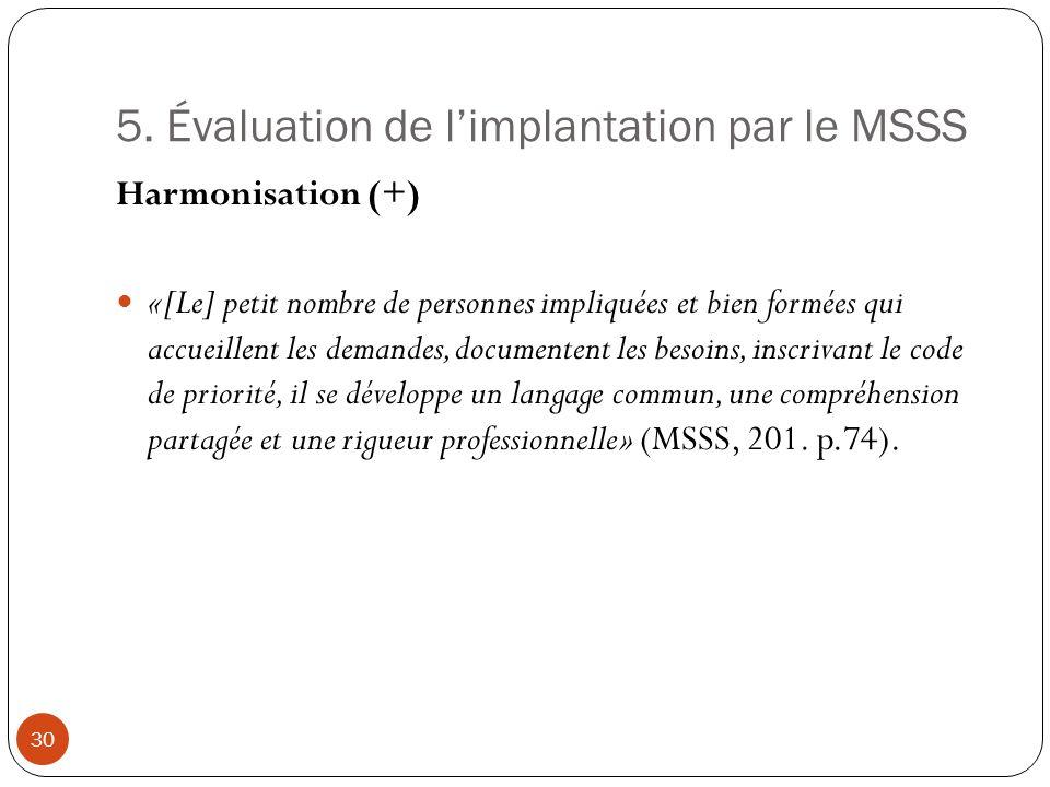 5. Évaluation de limplantation par le MSSS Harmonisation (+) «[Le] petit nombre de personnes impliquées et bien formées qui accueillent les demandes,