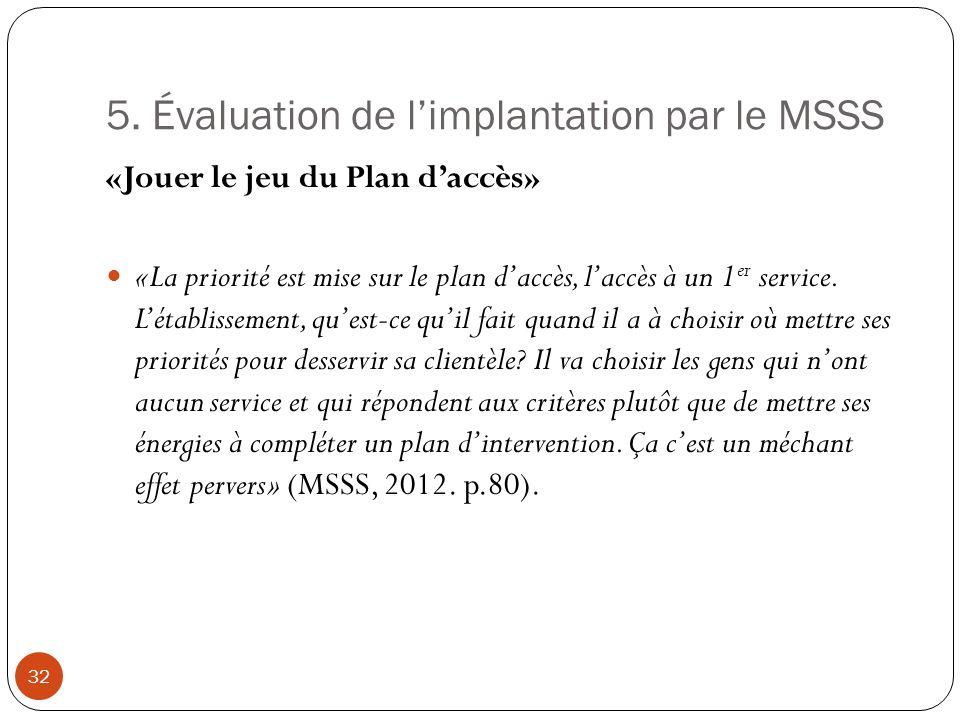 5. Évaluation de limplantation par le MSSS «Jouer le jeu du Plan daccès» «La priorité est mise sur le plan daccès, laccès à un 1 er service. Létabliss