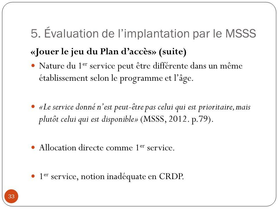 5. Évaluation de limplantation par le MSSS «Jouer le jeu du Plan daccès» (suite) Nature du 1 er service peut être différente dans un même établissemen