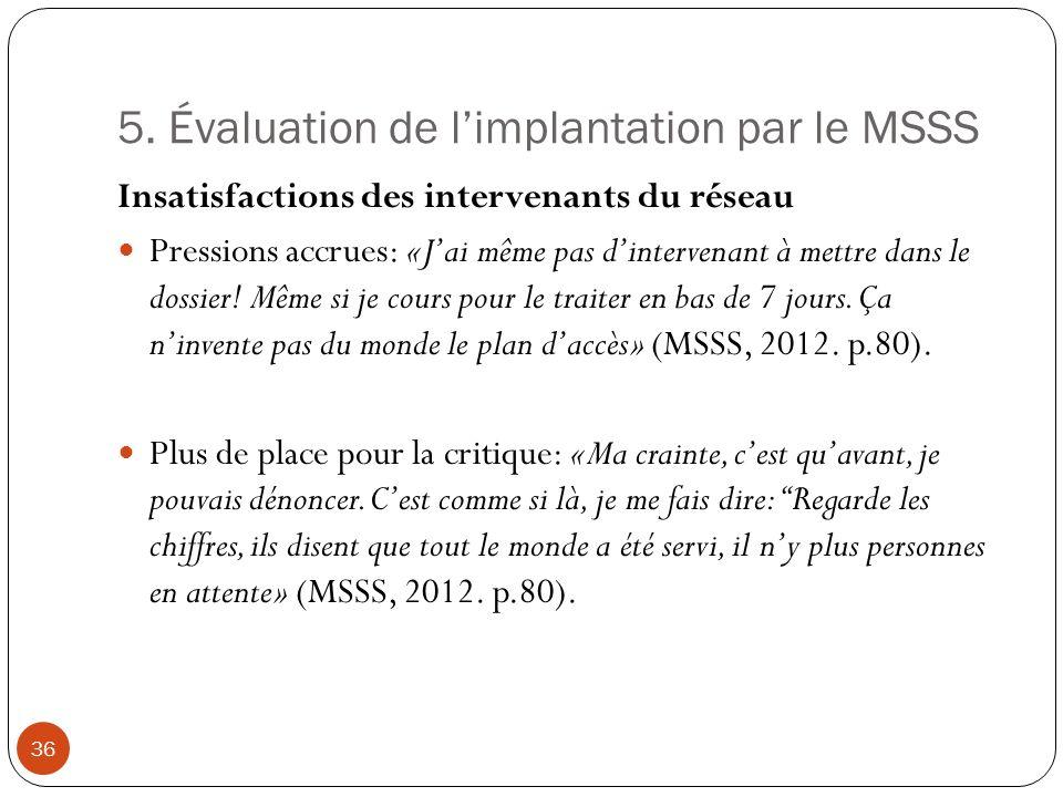 5. Évaluation de limplantation par le MSSS Insatisfactions des intervenants du réseau Pressions accrues: «Jai même pas dintervenant à mettre dans le d