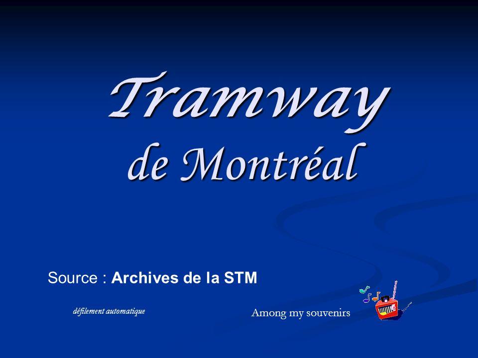 Tramway de Montréal Source : Archives de la STM Among my souvenirs défilement automatique