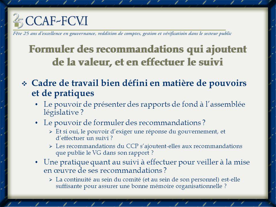 Formuler des recommandations qui ajoutent de la valeur, et en effectuer le suivi Cadre de travail bien défini en matière de pouvoirs et de pratiques Le pouvoir de présenter des rapports de fond à lassemblée législative .