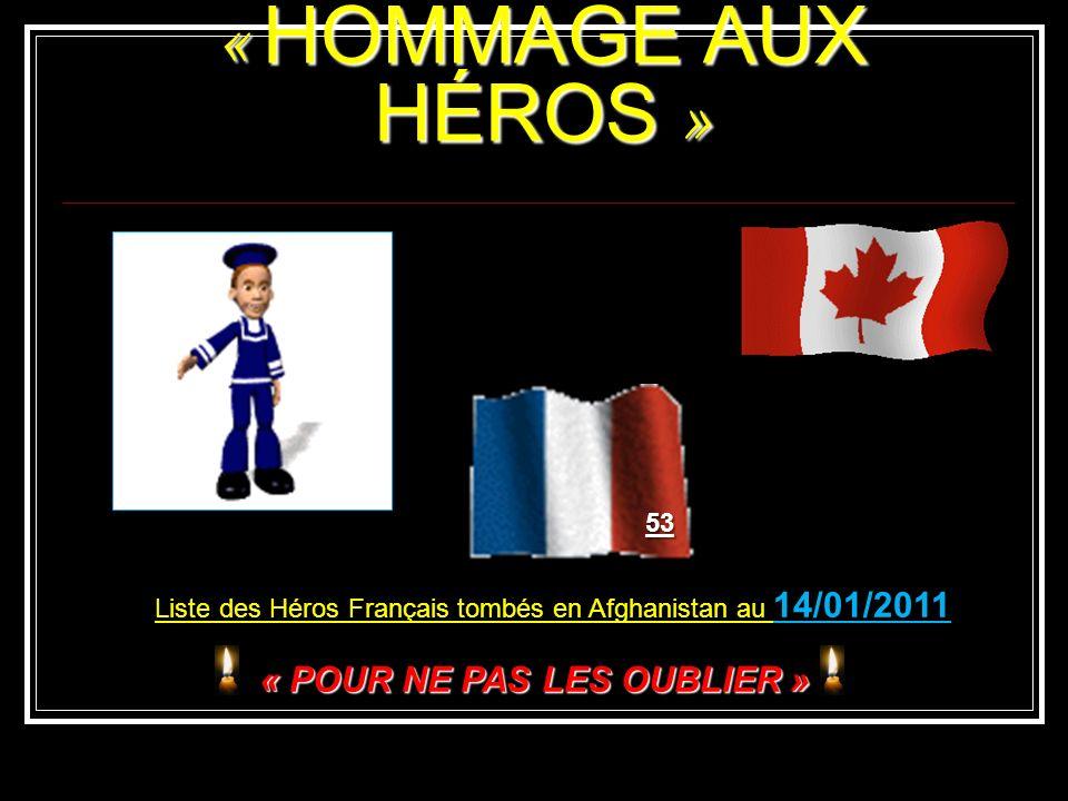 « HOMMAGE AUX HÉROS » 53 Liste des Héros Français tombés en Afghanistan au 14/01/2011 « POUR NE PAS LES OUBLIER »
