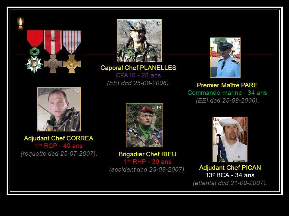 Caporal ELWARD 17 e RGP - 22 ans (déminage dcd 15-05-2006). Maître Principal LEPAGE Commando marine - 30 ans (combat dcd 04-03-2006). Adjudant Chef GA