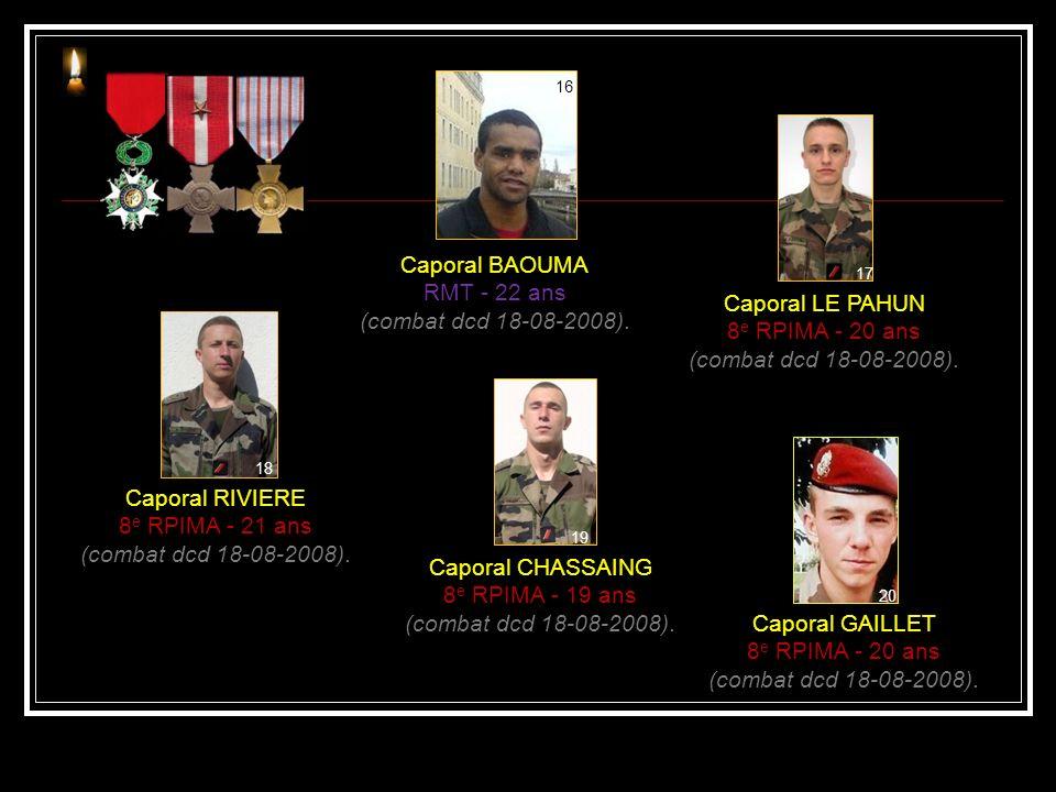 Premier Maître PARE Commando marine - 34 ans (EEI dcd 25-08-2006). Adjudant Chef CORREA 1 er RCP - 40 ans (roquette dcd 25-07-2007). Brigadier Chef RI