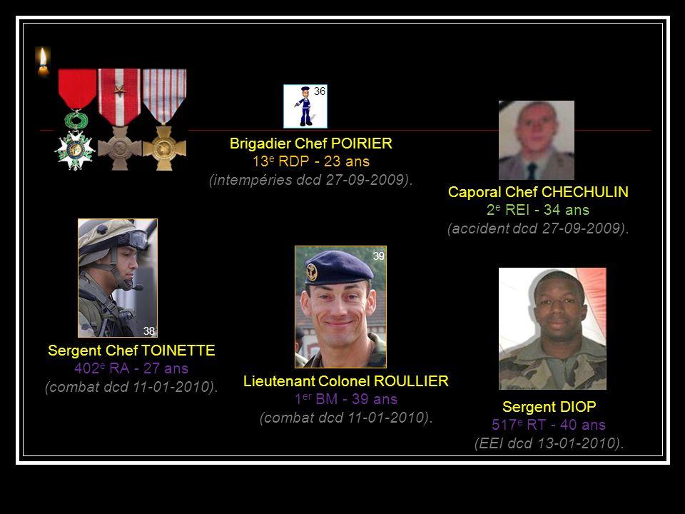 Sergent ROUSSELLE 3 e RIMA - 30 ans (EEI dcd 04-09-2009). Sergent Chef HIVIN-GERARD 3 e RIMA - 29 ans (EEI dcd 04-09-2009). Caporal LEMOINE 3 e RIMA -