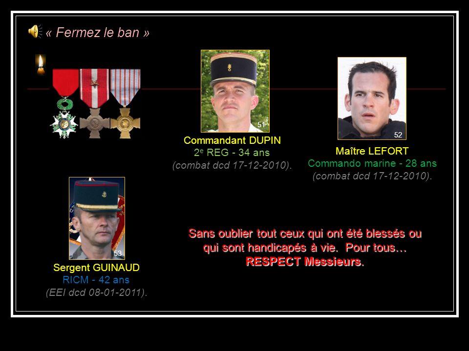 45 Adjudant Chef LAURENT 13 e RG - 38 ans (EEI dcd 06-07-2010). 46 Caporal Chef PANEZYCK 21 e RIMA - 25 ans (combat dcd 22-08-2010). Capitaine MEZZASA