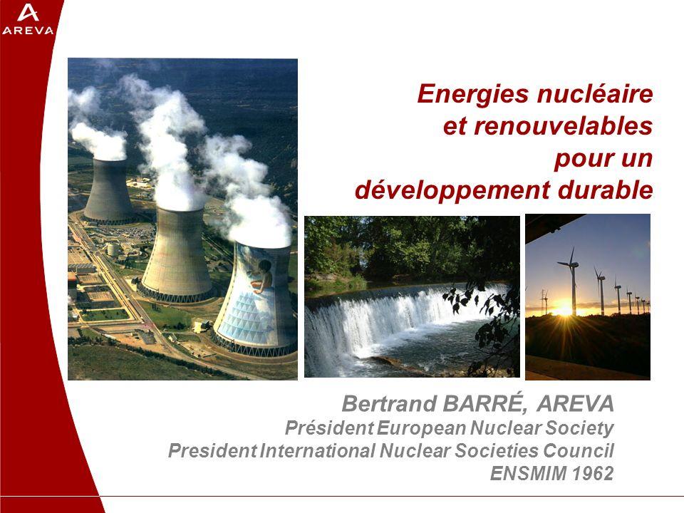 Energies nucléaire et renouvelables pour un développement durable Bertrand BARRÉ, AREVA Président European Nuclear Society President International Nuclear Societies Council ENSMIM 1962