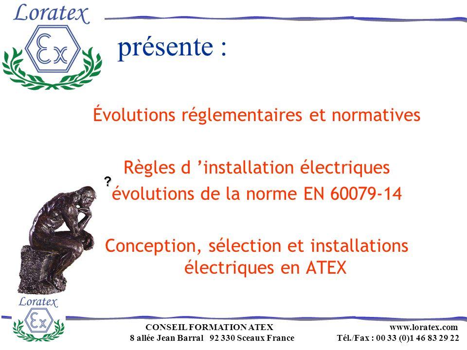 présente : Évolutions réglementaires et normatives Règles d installation électriques évolutions de la norme EN 60079-14 Conception, sélection et insta