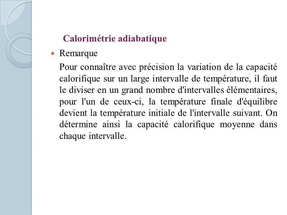 Remarque Pour connaître avec précision la variation de la capacité calorifique sur un large intervalle de température, il faut le diviser en un grand nombre d intervalles élémentaires, pour l un de ceux-ci, la température finale d équilibre devient la température initiale de l intervalle suivant.