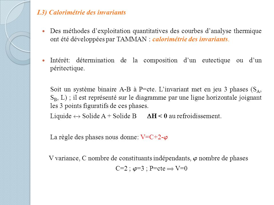 Des méthodes dexploitation quantitatives des courbes danalyse thermique ont été développées par TAMMAN : calorimétrie des invariants. Intérêt: détermi