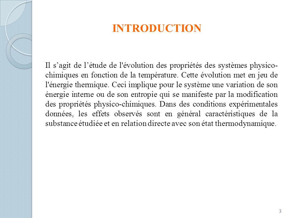 INTRODUCTION Il sagit de létude de l évolution des propriétés des systèmes physico- chimiques en fonction de la température.