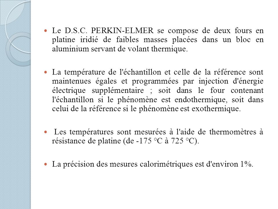 Le D.S.C. PERKIN-ELMER se compose de deux fours en platine iridié de faibles masses placées dans un bloc en aluminium servant de volant thermique. La