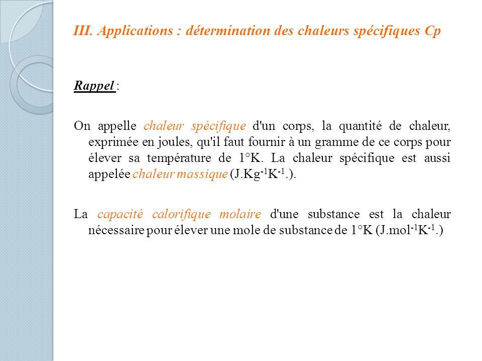 III. Applications : détermination des chaleurs spécifiques Cp Rappel : On appelle chaleur spécifique d'un corps, la quantité de chaleur, exprimée en j