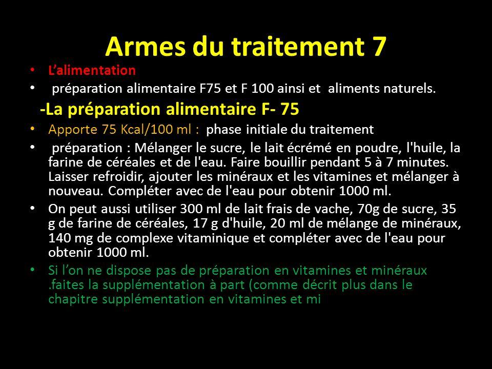 Armes du traitement 7 Lalimentation préparation alimentaire F75 et F 100 ainsi et aliments naturels. -La préparation alimentaire F- 75 Apporte 75 Kcal