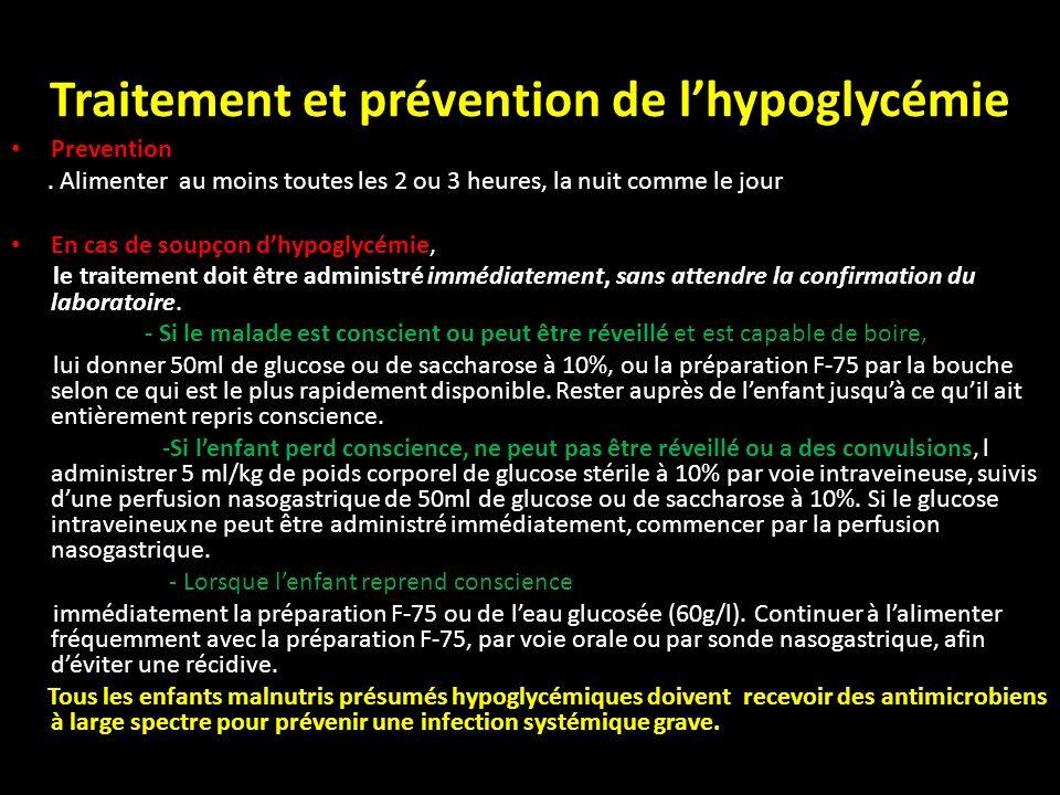 Traitement et prévention de lhypoglycémie Prevention. Alimenter au moins toutes les 2 ou 3 heures, la nuit comme le jour En cas de soupçon dhypoglycém