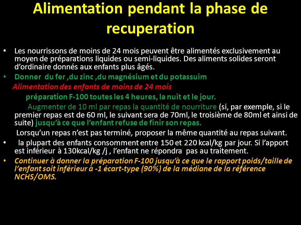 Alimentation pendant la phase de recuperation Les nourrissons de moins de 24 mois peuvent être alimentés exclusivement au moyen de préparations liquid