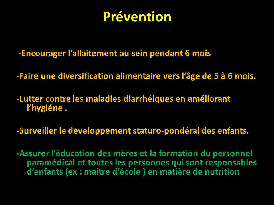 Prévention -Encourager lallaitement au sein pendant 6 mois -Faire une diversification alimentaire vers lâge de 5 à 6 mois. -Lutter contre les maladies