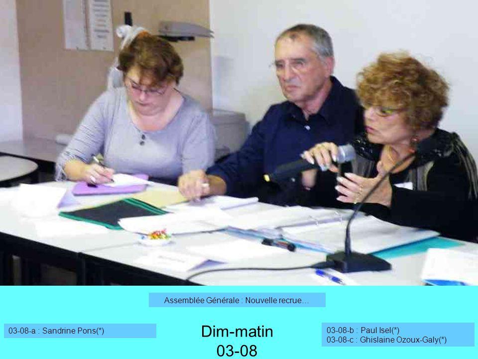 Dim-matin 03-08 Assemblée Générale : Nouvelle recrue… 03-08-a : Sandrine Pons(*) 03-08-b : Paul Isel(*) 03-08-c : Ghislaine Ozoux-Galy(*)