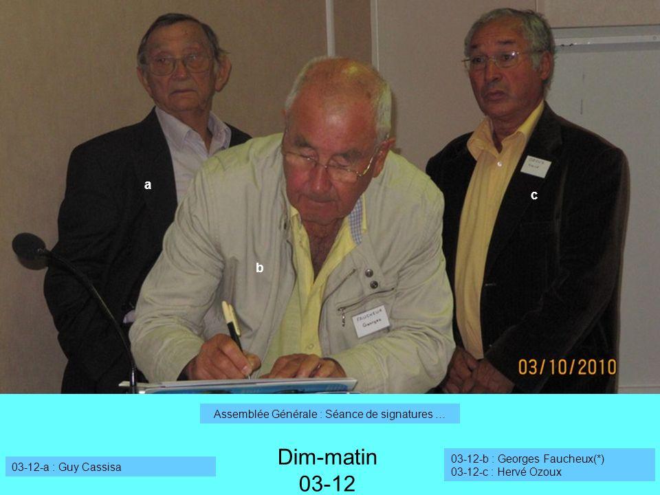 Dim-matin 03-12 03-12-a : Guy Cassisa 03-12-b : Georges Faucheux(*) 03-12-c : Hervé Ozoux Assemblée Générale : Séance de signatures … a b c
