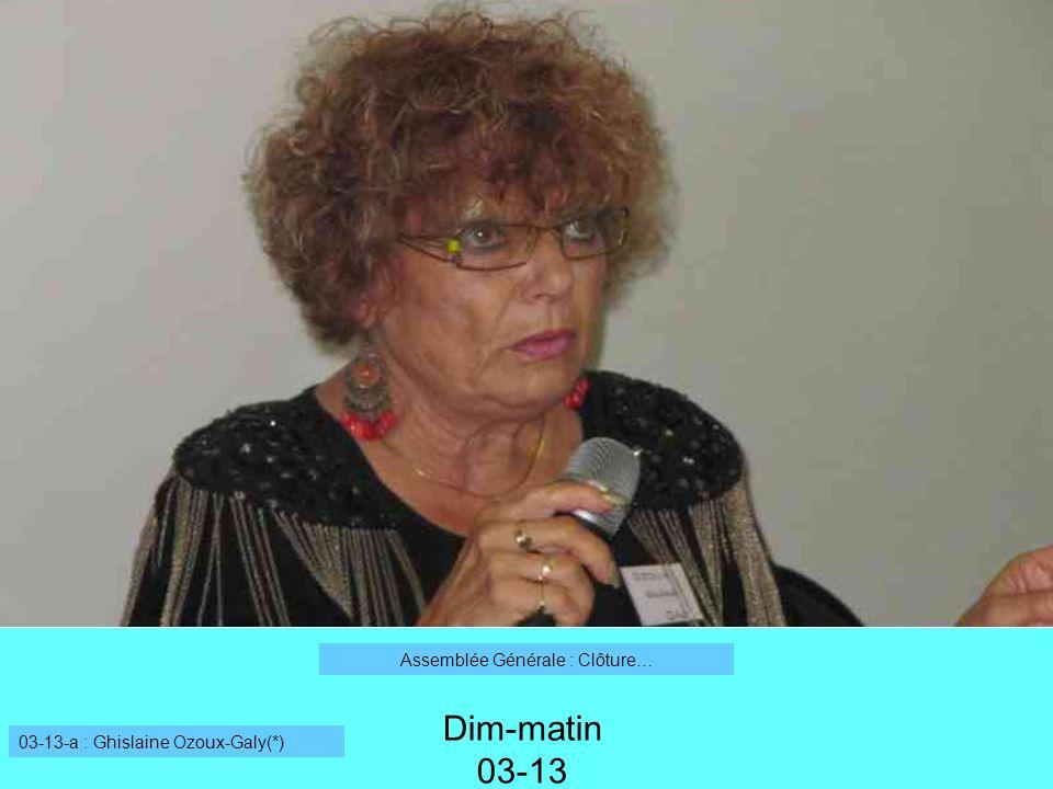 Dim-matin 03-13 03-13-a : Ghislaine Ozoux-Galy(*) Assemblée Générale : Clôture…