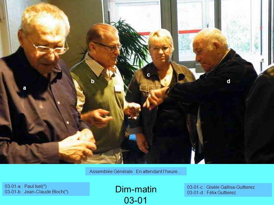 a Dim-matin 03-01 Assemblée Générale : En attendant lheure… 03-01-a : Paul Isel(*) 03-01-b : Jean-Claude Bloch(*) 03-01-c : Gisèle Gallisa-Guttierez 03-01-d : Félix Guttierez b c d