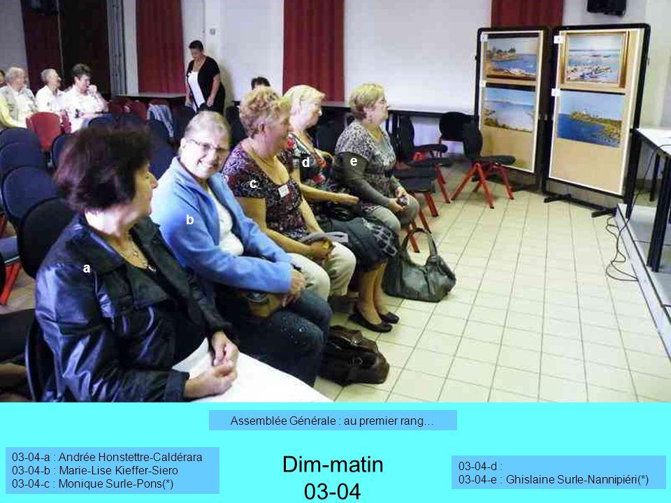 a Dim-matin 03-04 Assemblée Générale : au premier rang… 03-04-a : Andrée Honstettre-Caldérara 03-04-b : Marie-Lise Kieffer-Siero 03-04-c : Monique Sur