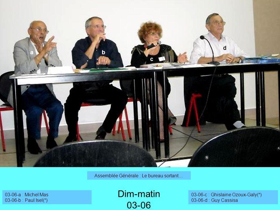 a Dim-matin 03-06 Assemblée Générale : Le bureau sortant… 03-06-a : Michel Mas 03-06-b : Paul Isel(*) 03-06-c : Ghislaine Ozoux-Galy(*) 03-06-d : Guy Cassisa b c d