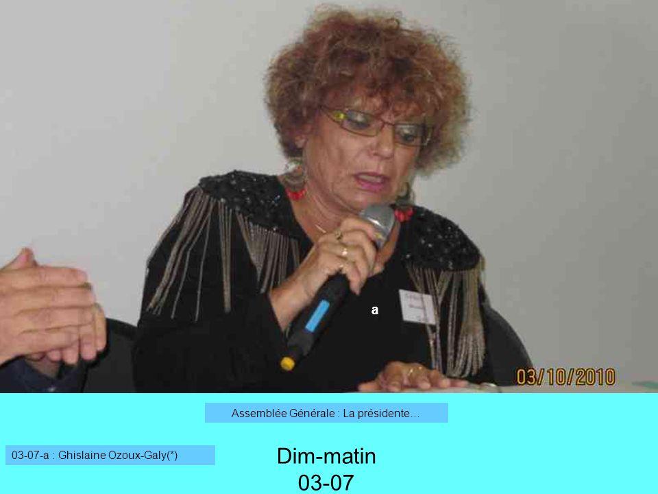 Dim-matin 03-07 Assemblée Générale : La présidente… 03-07-a : Ghislaine Ozoux-Galy(*) a