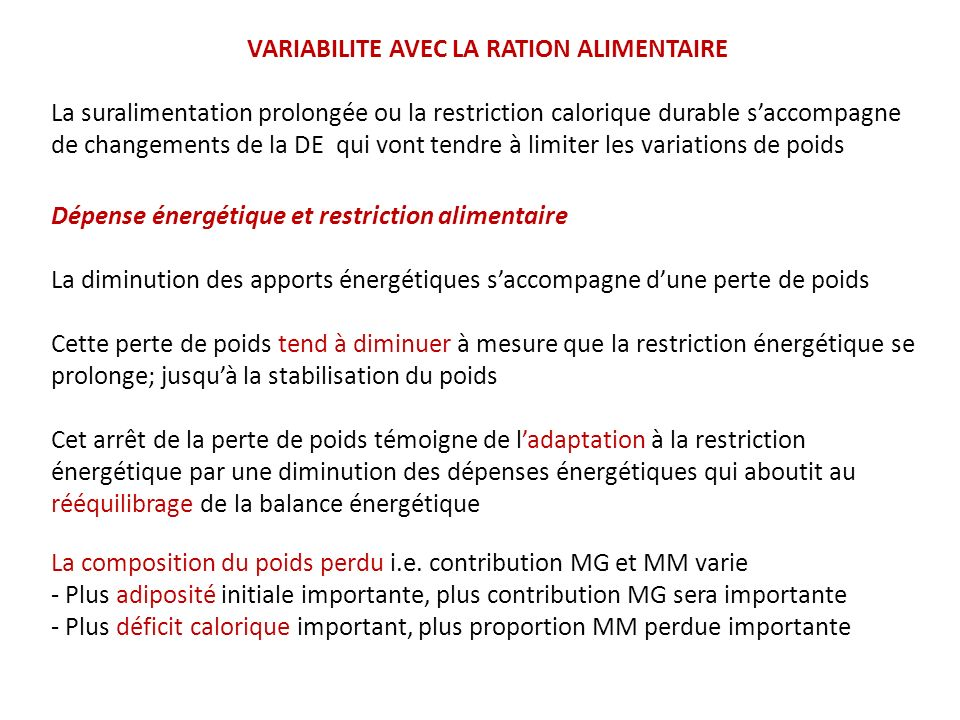 VARIABILITE AVEC LA RATION ALIMENTAIRE La suralimentation prolongée ou la restriction calorique durable saccompagne de changements de la DE qui vont t