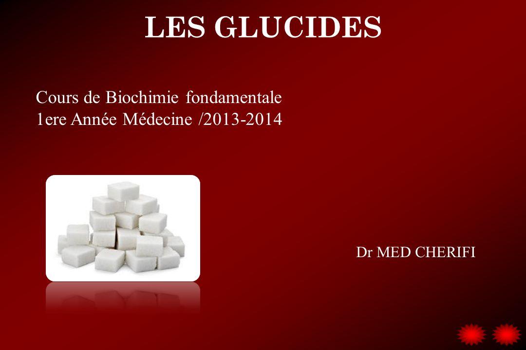 LES GLUCIDES Dr MED CHERIFI Cours de Biochimie fondamentale 1ere Année Médecine /2013-2014